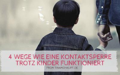4 Wege wie eine Kontaktsperre trotz gemeinsamer Kinder funktionieren kann