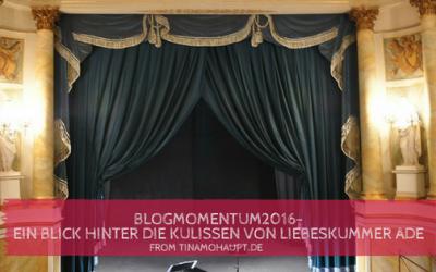 Blogmomentum2016- Ein Blick hinter die Kulissen von Liebeskummer ade
