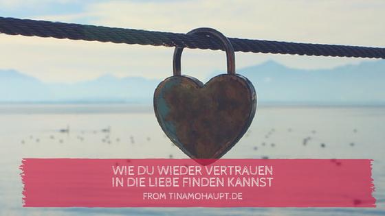 Wie du wieder Vertrauen in die Liebe finden kannst